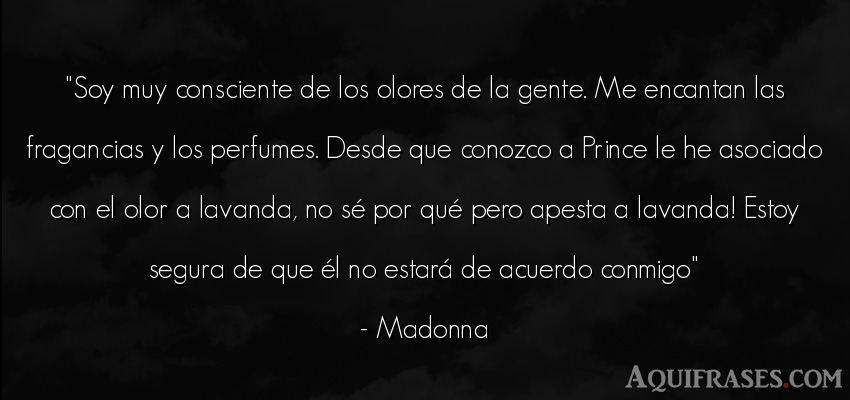 Frase de sociedad  de Madonna. Soy muy consciente de los