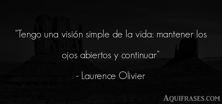 Frase de la vida  de Laurence Olivier. Tengo una visión simple de
