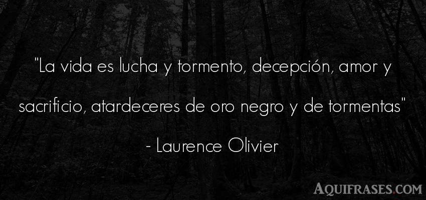 Frase de la vida  de Laurence Olivier. La vida es lucha y tormento