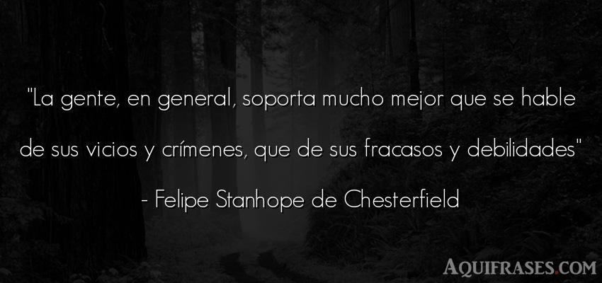 Frase de sociedad  de Felipe Stanhope de Chesterfield. La gente, en general,