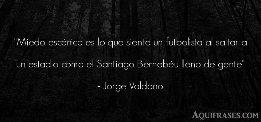 Frase de fútbol,  deportiva,  de sociedad  de Jorge Valdano. Miedo escénico es lo que