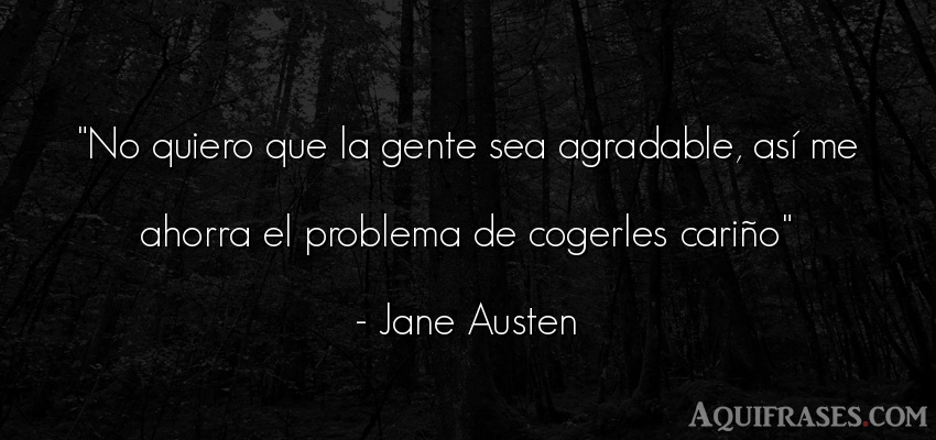 Frase de sociedad  de Jane Austen. No quiero que la gente sea