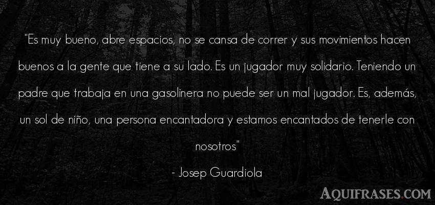 Frase de sociedad  de Josep Guardiola. Es muy bueno, abre espacios