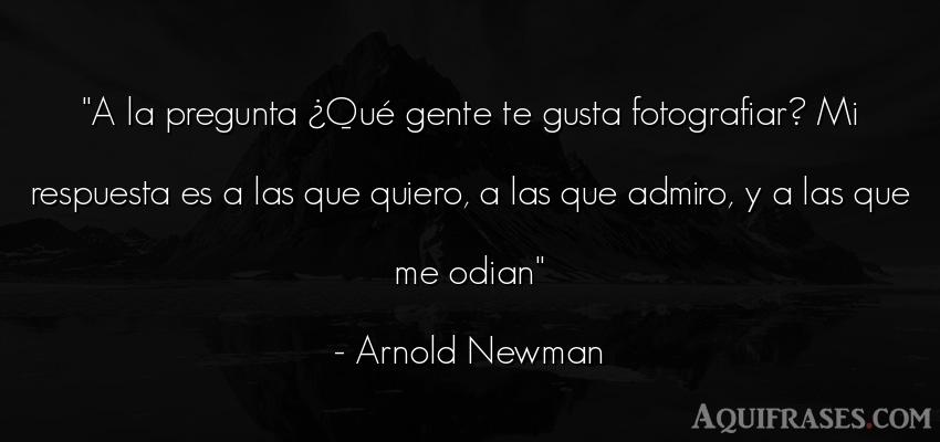 Frase de sociedad  de Arnold Newman. A la pregunta ¿Qué gente