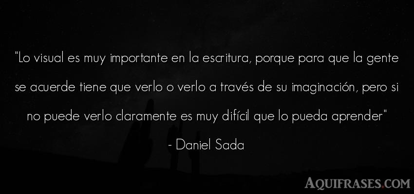 Frase de sociedad  de Daniel Sada. Lo visual es muy importante