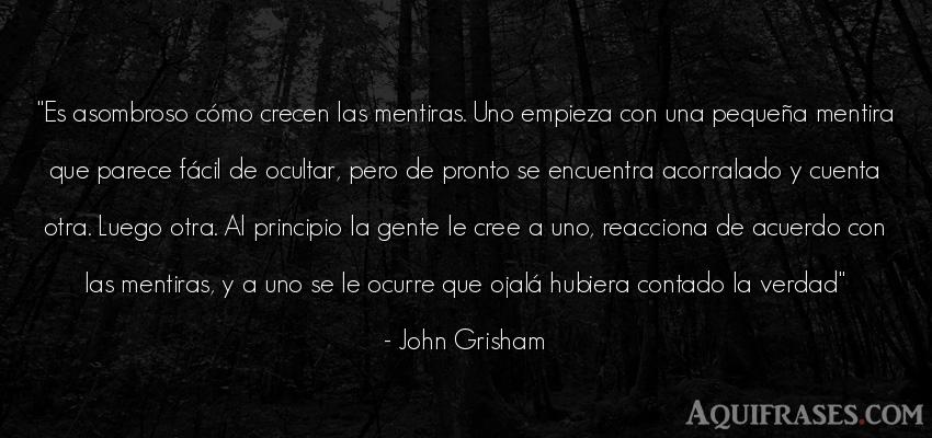 Frase de sociedad  de John Grisham. Es asombroso cómo crecen