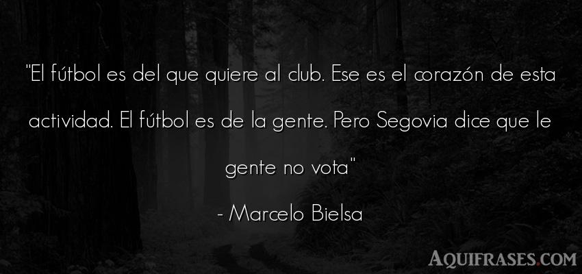 Frase de fútbol,  deportiva,  de sociedad  de Marcelo Bielsa. El fútbol es del que quiere