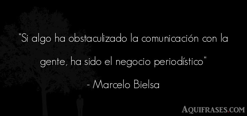 Frase de sociedad  de Marcelo Bielsa. Si algo ha obstaculizado la