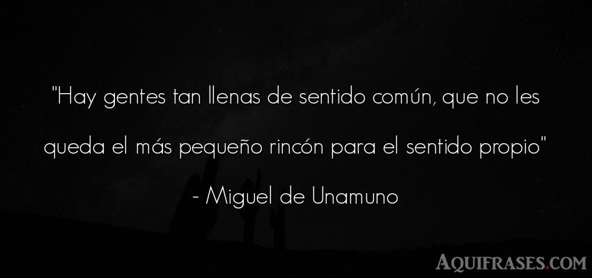 Frase de sociedad  de Miguel de Unamuno. Hay gentes tan llenas de