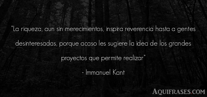 Frase de sociedad  de Immanuel Kant. La riqueza, aun sin