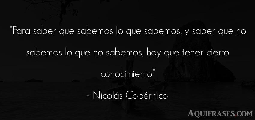 Frase de inteligencia  de Nicolás Copérnico. Para saber que sabemos lo
