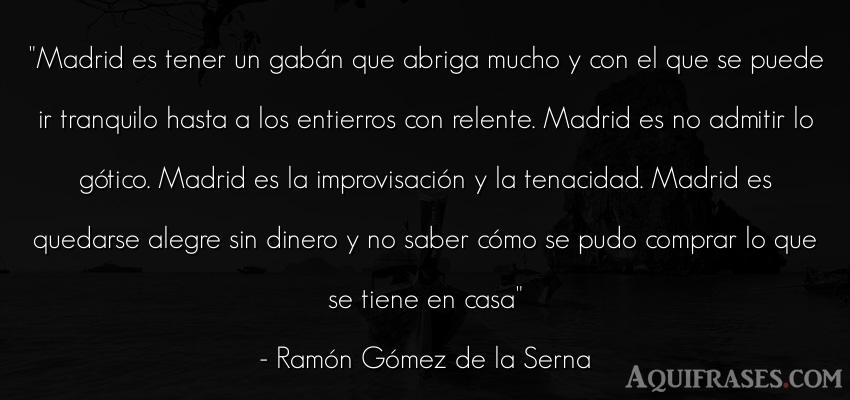 Frase de dinero  de Ramón Gómez de la Serna. Madrid es tener un gabán