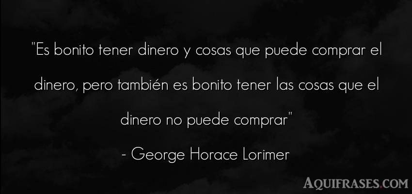 Frase de dinero  de George Horace Lorimer. Es bonito tener dinero y