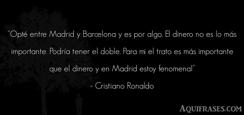 Frase de dinero  de Cristiano Ronaldo. Opté entre Madrid y