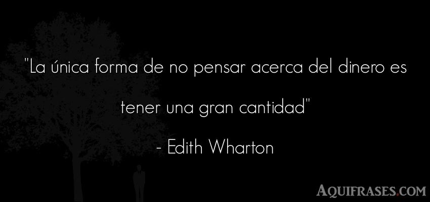 Frase de dinero  de Edith Wharton. La única forma de no pensar