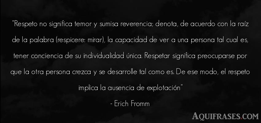 Frase de respeto  de Erich Fromm. Respeto no significa temor y