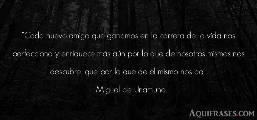 Frase de amistad  de Miguel de Unamuno. Cada nuevo amigo que ganamos