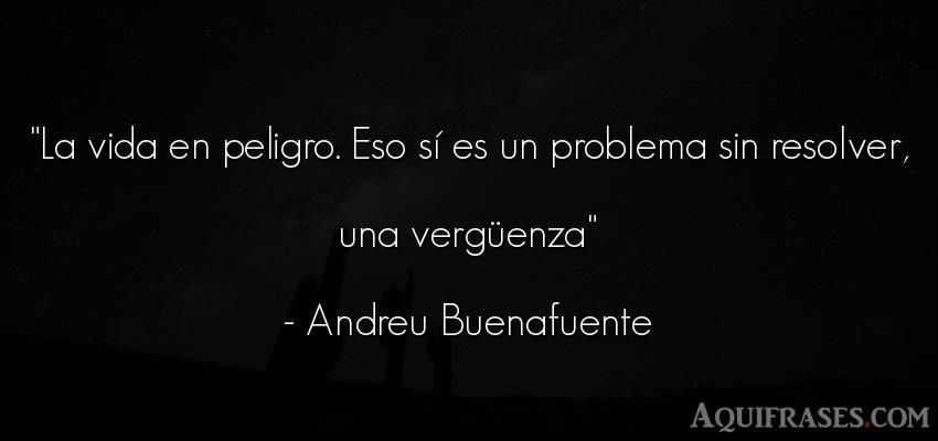 Frase de la vida  de Andreu Buenafuente. La vida en peligro. Eso sí