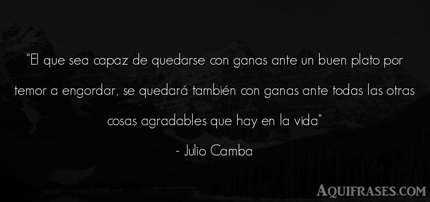 Frase de la vida  de Julio Camba. El que sea capaz de quedarse