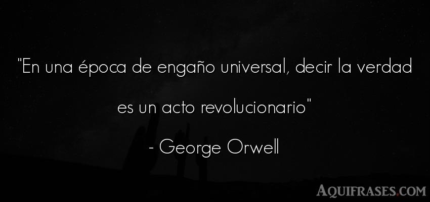 Frase realista  de George Orwell. En una época de engaño