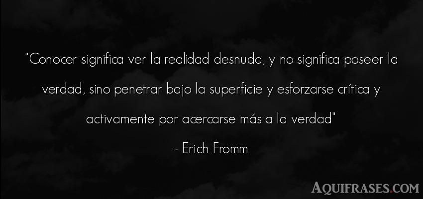 Frase realista  de Erich Fromm. Conocer significa ver la