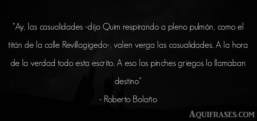 Frase realista  de Roberto Bolaño. Ay, las casualidades -dijo