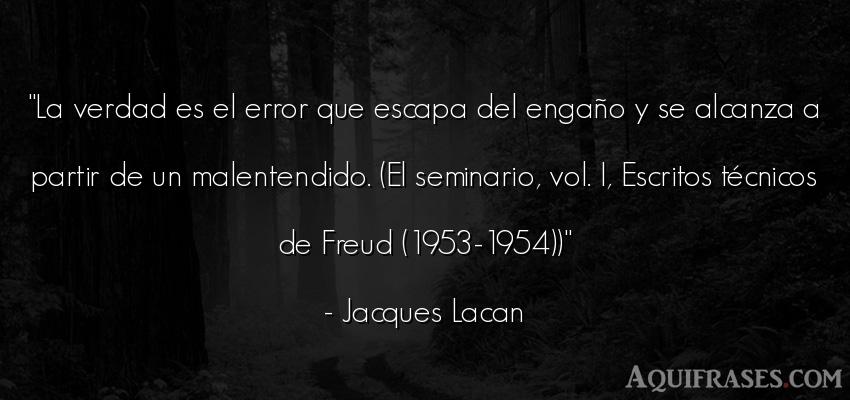 Frase realista  de Jacques Lacan. La verdad es el error que