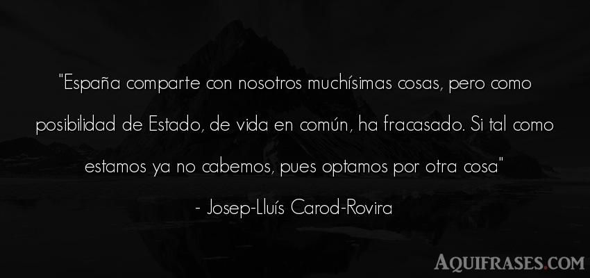 Frase de la vida  de Josep-Lluís Carod-Rovira. España comparte con
