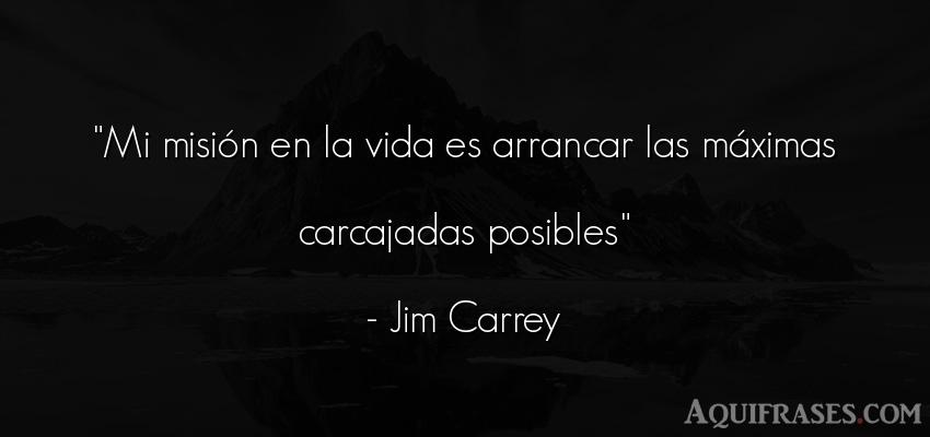 Frase de la vida  de Jim Carrey. Mi misión en la vida es