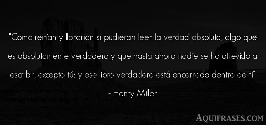 Frase realista  de Henry Miller. Cómo reirían y llorarían