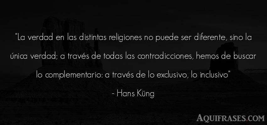 Frase realista  de Hans Küng. La verdad en las distintas