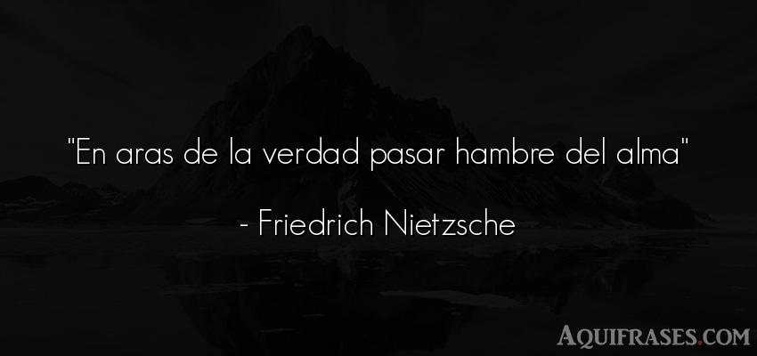Frase filosófica,  realista  de Friedrich Nietzsche. En aras de la verdad pasar