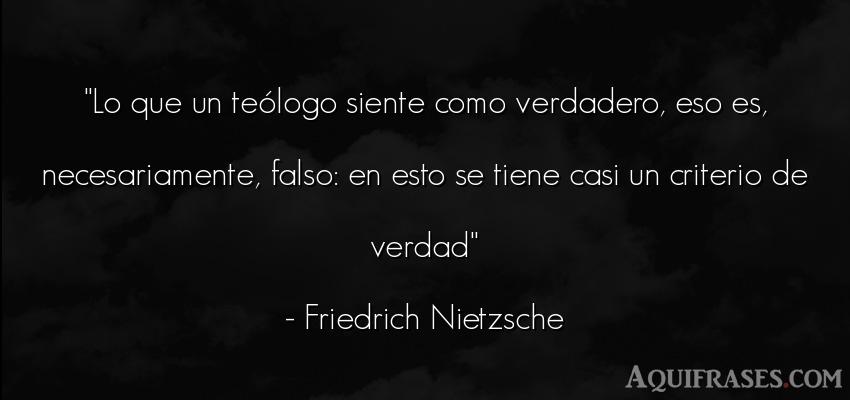 Frase filosófica,  realista  de Friedrich Nietzsche. Lo que un teólogo siente