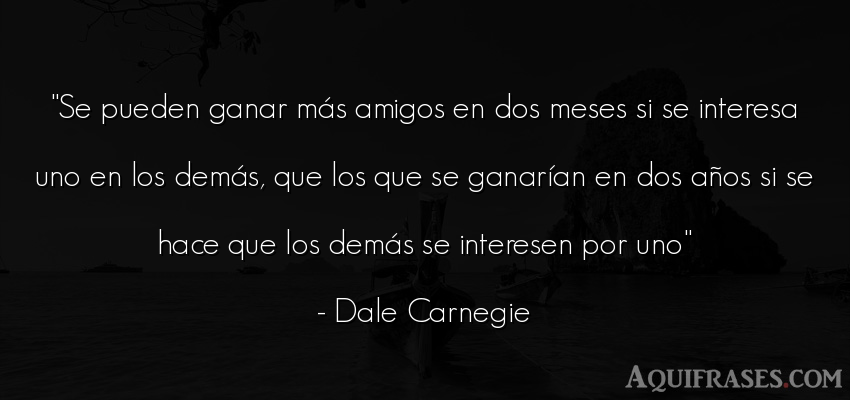 Frase de amistad  de Dale Carnegie. Se pueden ganar más amigos