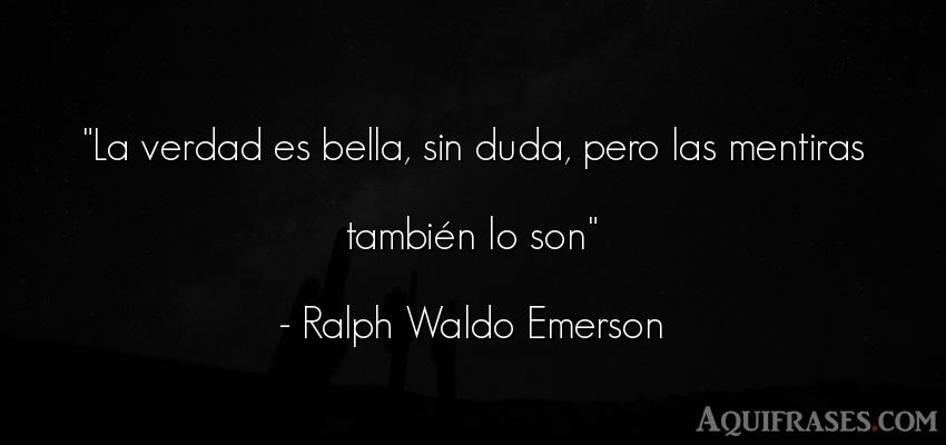 Frase realista  de Ralph Waldo Emerson. La verdad es bella, sin duda