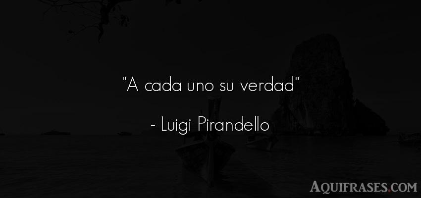 Frase realista  de Luigi Pirandello. A cada uno su verdad