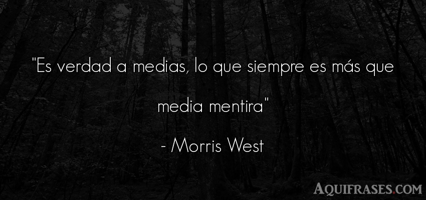 Frase realista  de Morris West. Es verdad a medias, lo que