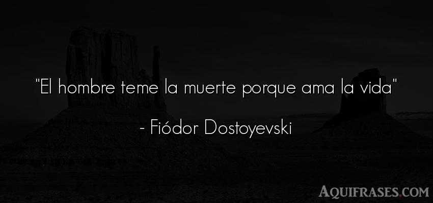 Frase de la vida  de Fiódor Dostoyevski. El hombre teme la muerte