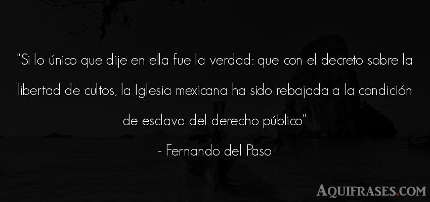 Frase realista  de Fernando del Paso. Si lo único que dije en