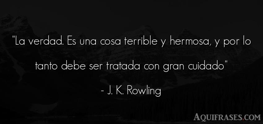 Frase realista  de J. K. Rowling. La verdad. Es una cosa