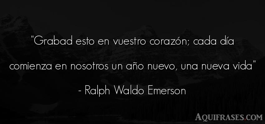 Frase de la vida  de Ralph Waldo Emerson. Grabad esto en vuestro coraz