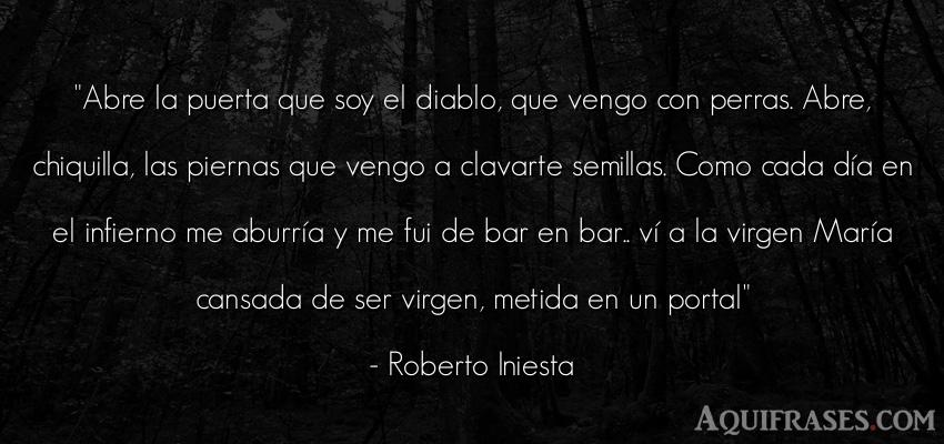 Frase de aburrimiento  de Roberto Iniesta. Abre la puerta que soy el