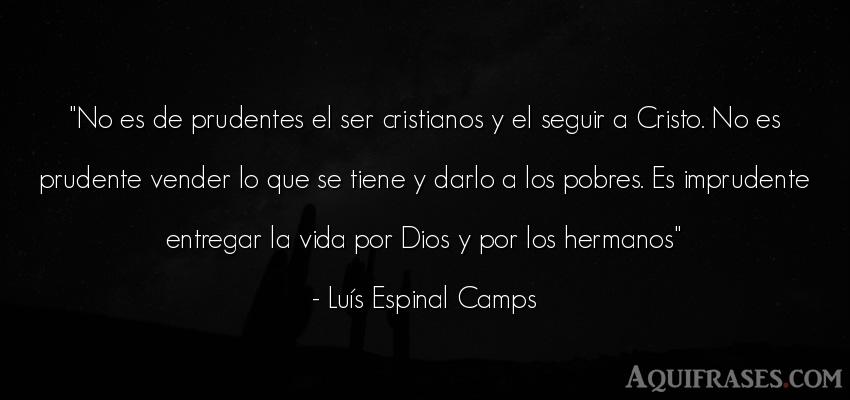 Frase de la vida  de Luís Espinal Camps. No es de prudentes el ser