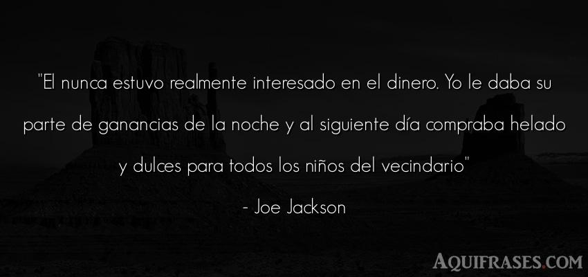 Frase de dinero  de Joe Jackson. El nunca estuvo realmente