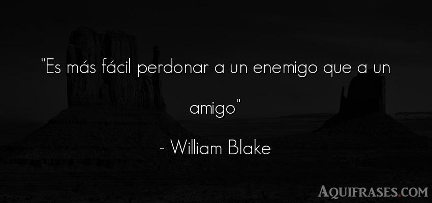 Frase de amistad,  de amistad corta  de William Blake. Es más fácil perdonar a un
