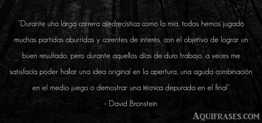 Frase de aburrimiento  de David Bronstein. Durante una larga carrera