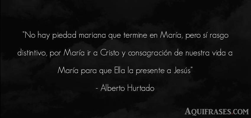Frase de la vida  de Alberto Hurtado. No hay piedad mariana que