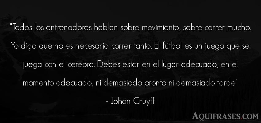 Frase de fútbol,  deportiva  de Johan Cruyff. Todos los entrenadores