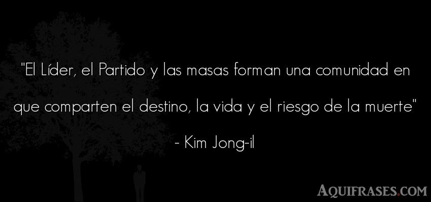 Frase de la vida  de Kim Jong-il. El Líder, el Partido y las