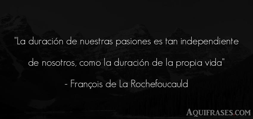 Frase de la vida  de François de La Rochefoucauld. La duración de nuestras
